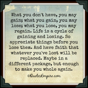 you gain, you may lose; what you lose, you may regain. Life is a cycle ...