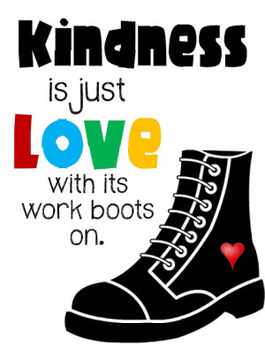 ... Poster>> Kindness is just love with its work boots on. #quote #taolife