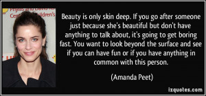 Beauty is only skin deep. If you go after someone just because she's ...