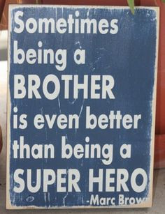 Sometimes being a Brother is even better than being a Super Hero
