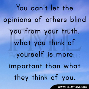 You can't let the opinions of others blind you from your truth. what ...
