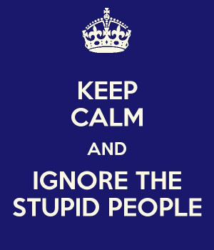 Quotes About Stupid People ...and ignore stupid people