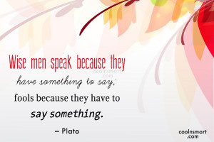 Wise Quote: Wise men speak because they have something...