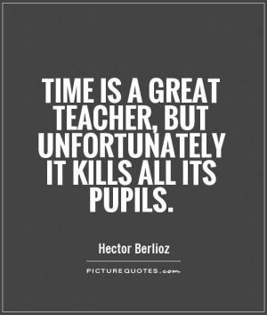 ... Quotes Teacher Quotes Time Quotes Student Quotes Hector Berlioz Quotes
