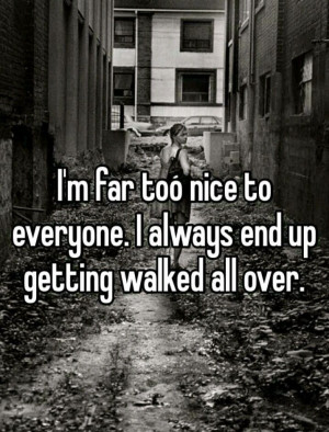 to be too nice too nice quotes too nice quotes tired of being too nice ...