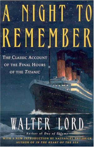 night to remember is a non fiction book penned by walter lord and ...