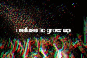 ... up memories kids teenagers refuse grow up live life party quotes