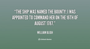 The ship was named the Bounty: I was appointed to command her on the ...