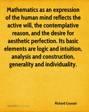 ... logic and intuition, analysis and construction, generality and