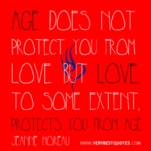 ... protect you from love. But love, to some extent, protects you from age