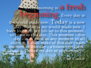 beginning. Every day is the world made new. Today is a new day. Today ...