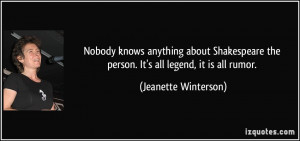 ... the person. It's all legend, it is all rumor. - Jeanette Winterson