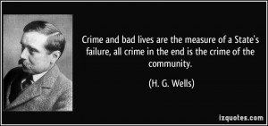 ... , all crime in the end is the crime of the community. - H. G. Wells
