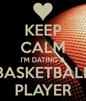 Keep Calm and Date a Basketball Player