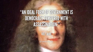 An ideal form of government is democracy tempered with assassination ...