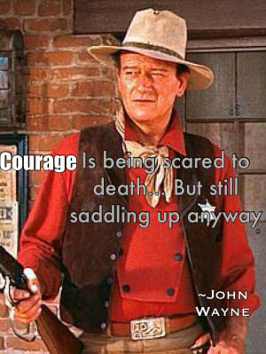 John Wayne quote, and I wish ppl would grow a pair sometimes!!!!!