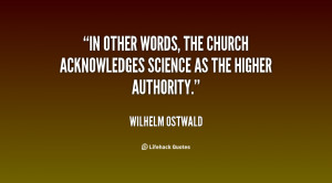 In other words, the Church acknowledges Science as the higher ...
