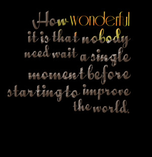 Quotes Picture: how wonderful it is that beeeeeepody need wait a ...