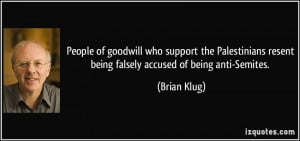... resent being falsely accused of being anti-Semites. - Brian Klug