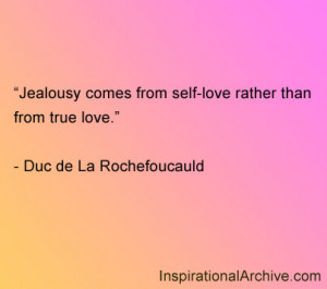 Jealousy comes from self-love rather than from true love.