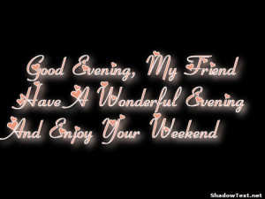 frabz-Good-Evening-My-Friend-Have-A-Wonderful-Evening-And-Enjoy-Your-W ...