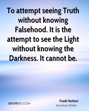 seeing Truth without knowing Falsehood. It is the attempt to see ...