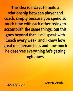 Antonio Daniels - The idea is always to build a relationship between ...