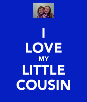 Love My Little Cousin I love my little cousin