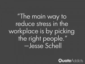 jesse schell quotes the main way to reduce stress in the workplace is ...