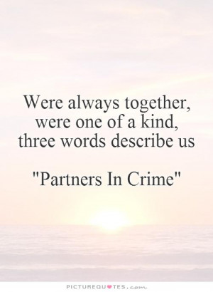 ... Friend Quotes Together Quotes Words Quotes Crime Quotes Partner Quotes