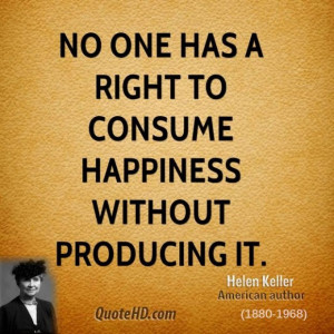 Helen keller author quote no one has a right to consume happiness