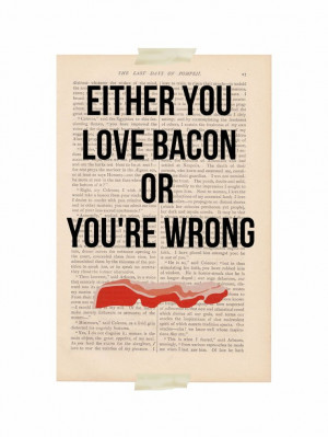Either you Love BACON or You're WRONG - @Jennabeth Taliaferro @Alycyn ...