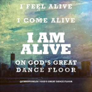 God's great dance floor by Chris Tomlin. This song is starting to grow ...
