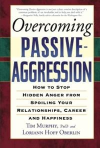 Overcoming Passive-Aggression: How to Stop Hidden Anger from Spoiling ...