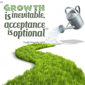Quotes Picture: growth is inevitable, acceptance is optional