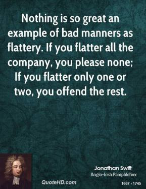 ... you please none; If you flatter only one or two, you offend the rest