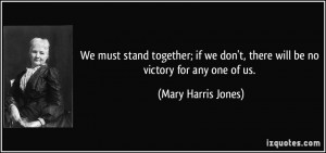 We must stand together; if we don't, there will be no victory for any ...