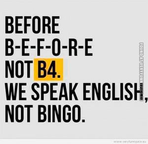 Funny Pictures - Before not b4 - We speak english not bingo
