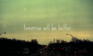 better, tomorrow, will, will be