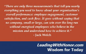 "... ."" – Jack Welch Lee Ellis and Leading with Honor Wisdom for Today"