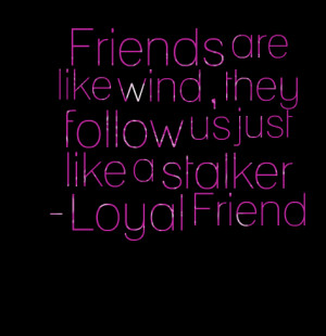 Quotes Picture: friends are like wind , they follow us just like a ...