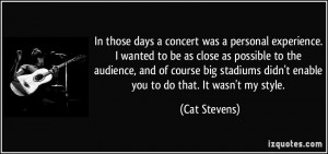 In those days a concert was a personal experience. I wanted to be as ...