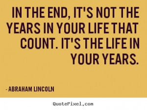 ... the years in your life that count. It's the life in your years