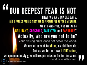 ... inadequate. Our deepest fear is that we are powerful beyond measure