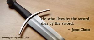 "... Lives By The Sword, Dies By The Sword "" - Jesus Christ ~ Peace Quote"