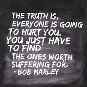 Bob Marley Quotes Truth Is Everyone Is Going To Hurt You Bob marley