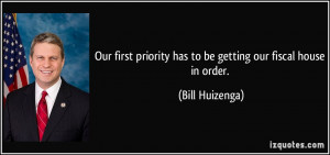 ... priority has to be getting our fiscal house in order. - Bill Huizenga
