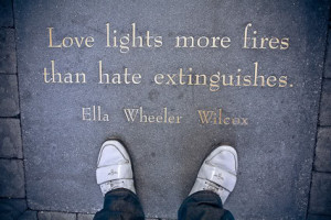"""Love lights more fires than hate extinguishes."""""""