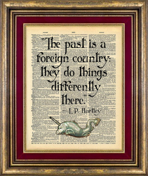 Hartley quote The Past is a Foreign Country They Do Things ...
