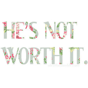 He's not worth it